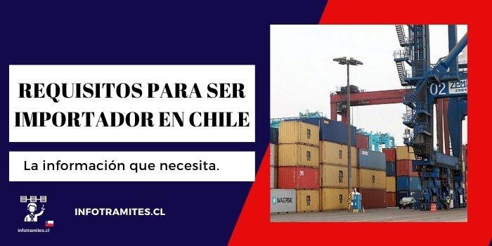 requisitos para ser importador en chile